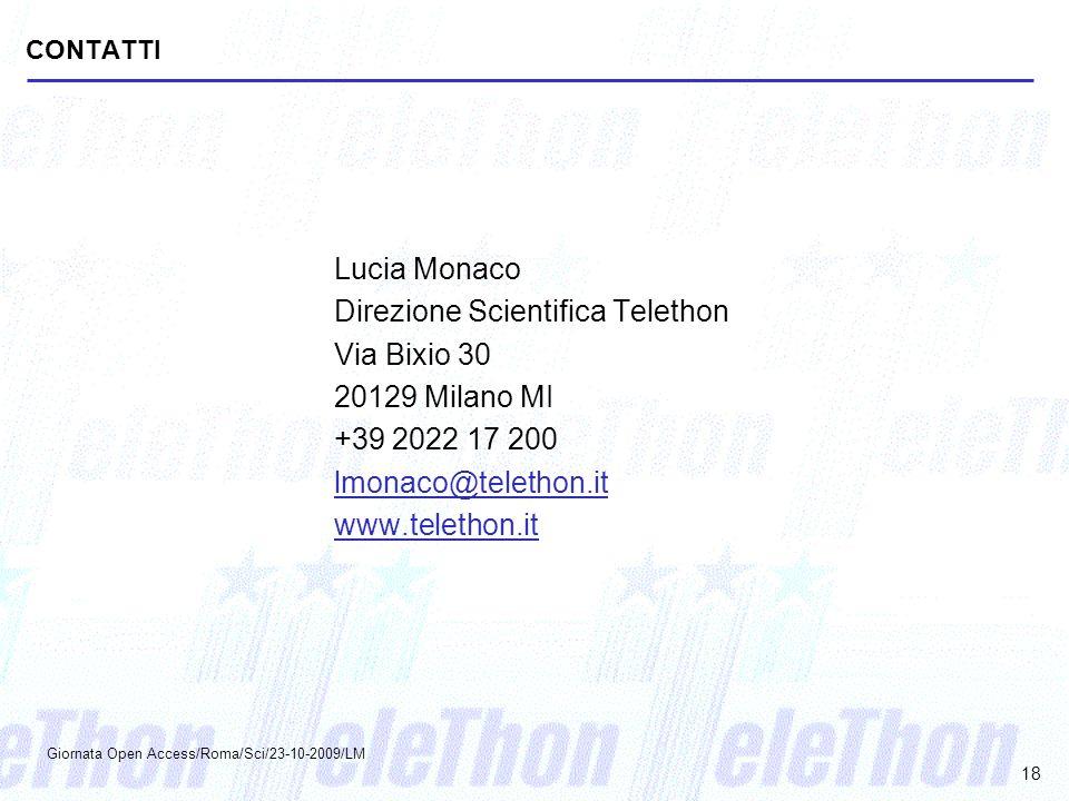 CONTATTI Lucia Monaco Direzione Scientifica Telethon Via Bixio 30 20129 Milano MI +39 2022 17 200 lmonaco@telethon.it www.telethon.it Giornata Open Ac
