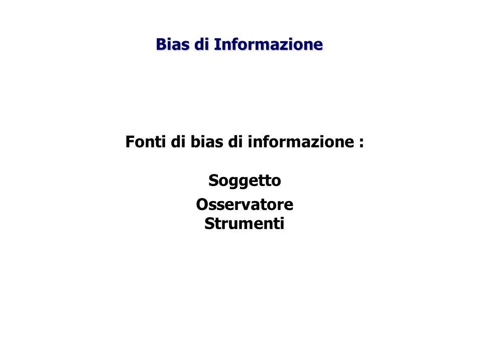 Fonti di bias di informazione : Soggetto Osservatore Strumenti Bias di Informazione
