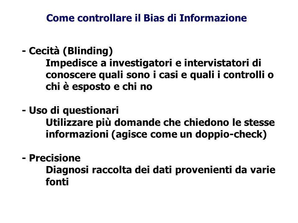 Come controllare il Bias di Informazione - Cecità (Blinding) Impedisce a investigatori e intervistatori di conoscere quali sono i casi e quali i contr