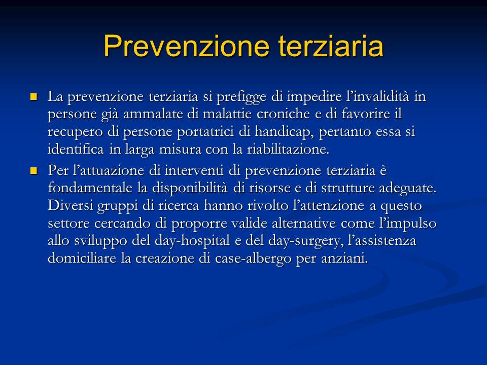 Prevenzione terziaria La prevenzione terziaria si prefigge di impedire linvalidità in persone già ammalate di malattie croniche e di favorire il recup