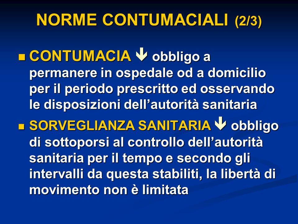 NORME CONTUMACIALI (2/3) CONTUMACIA obbligo a permanere in ospedale od a domicilio per il periodo prescritto ed osservando le disposizioni dellautorit