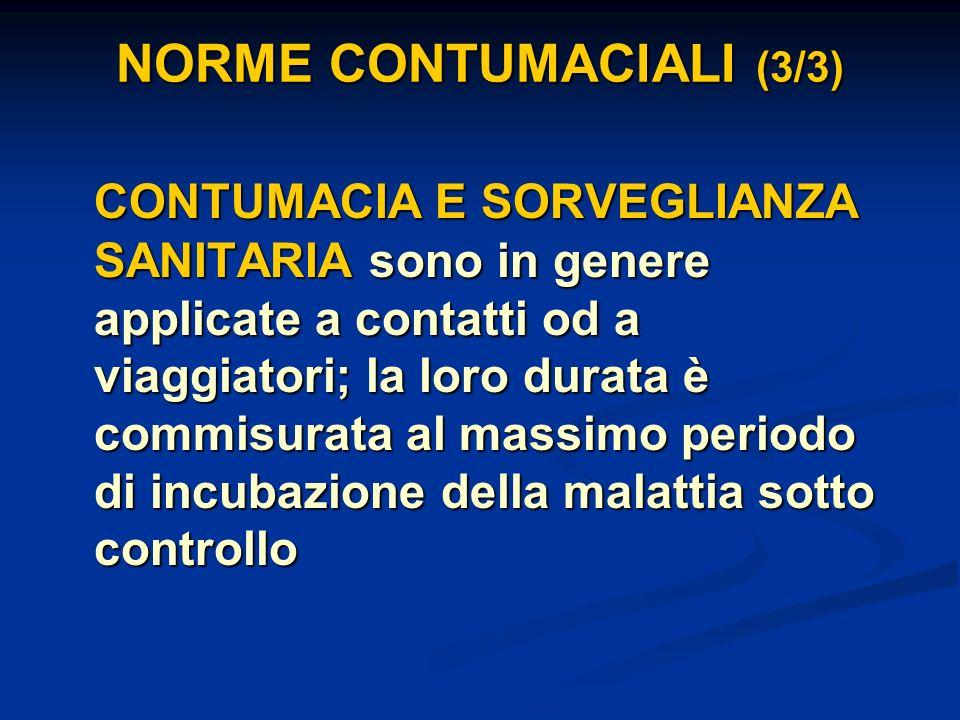 NORME CONTUMACIALI (3/3) CONTUMACIA E SORVEGLIANZA SANITARIA sono in genere applicate a contatti od a viaggiatori; la loro durata è commisurata al mas
