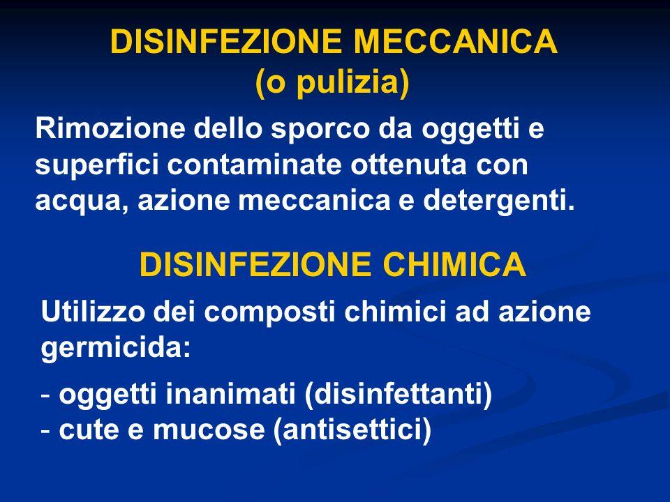 DISINFEZIONE MECCANICA (o pulizia) Rimozione dello sporco da oggetti e superfici contaminate ottenuta con acqua, azione meccanica e detergenti. DISINF