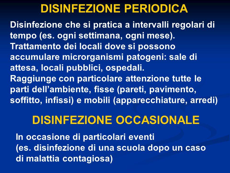 DISINFEZIONE PERIODICA Disinfezione che si pratica a intervalli regolari di tempo (es. ogni settimana, ogni mese). Trattamento dei locali dove si poss
