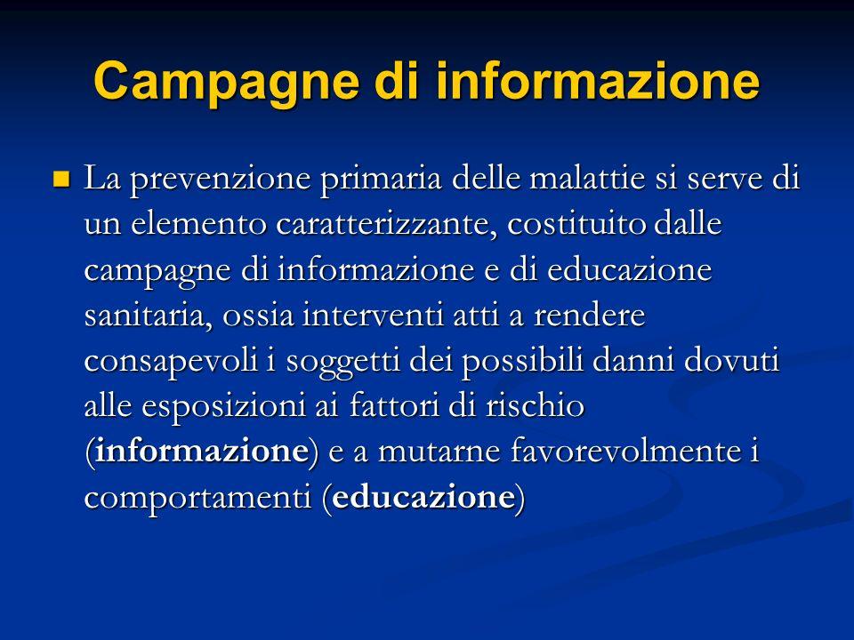 Campagne di informazione La prevenzione primaria delle malattie si serve di un elemento caratterizzante, costituito dalle campagne di informazione e d