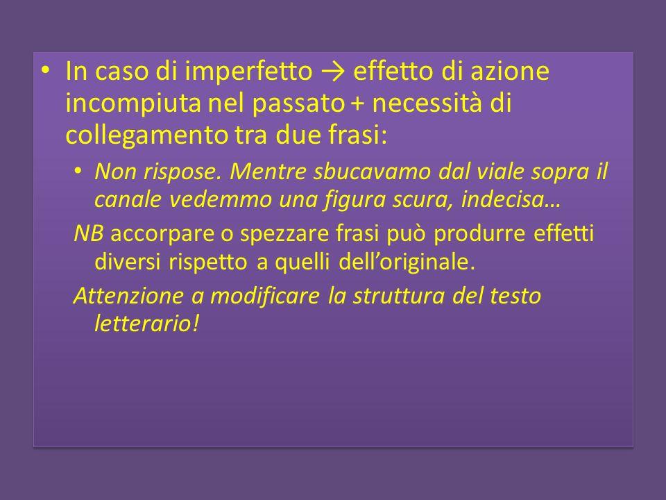 In caso di imperfetto effetto di azione incompiuta nel passato + necessità di collegamento tra due frasi: Non rispose.