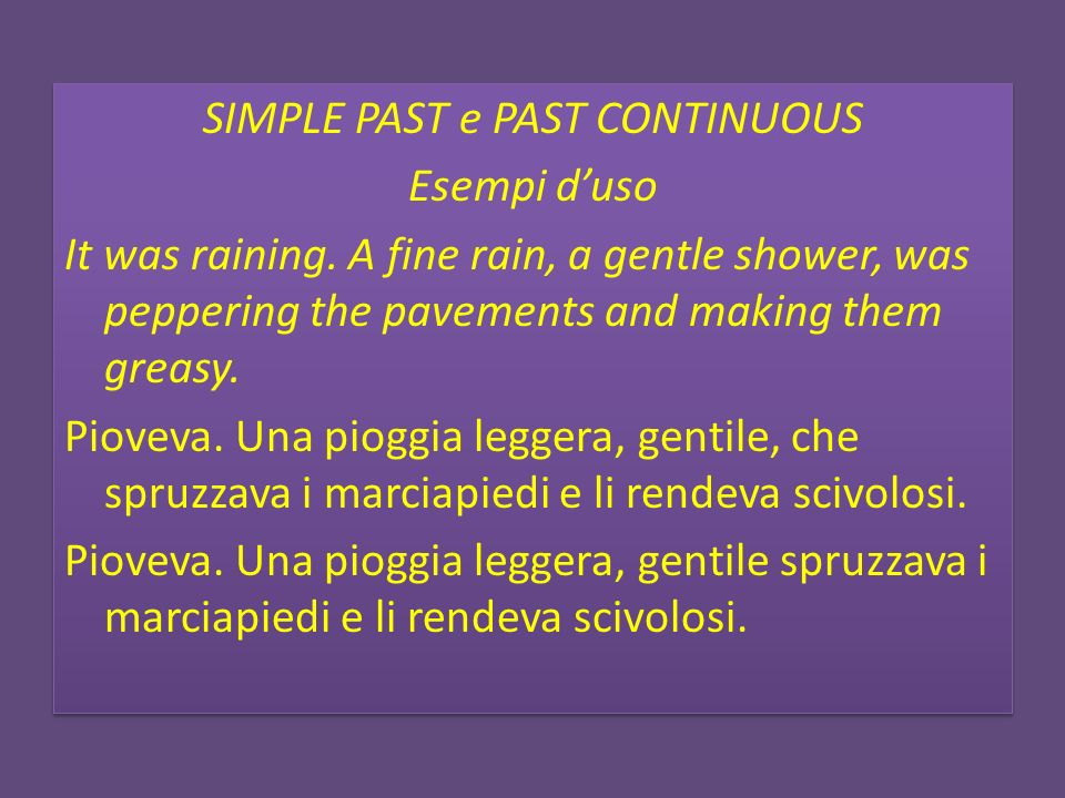 SIMPLE PAST e PAST CONTINUOUS Esempi duso It was raining.