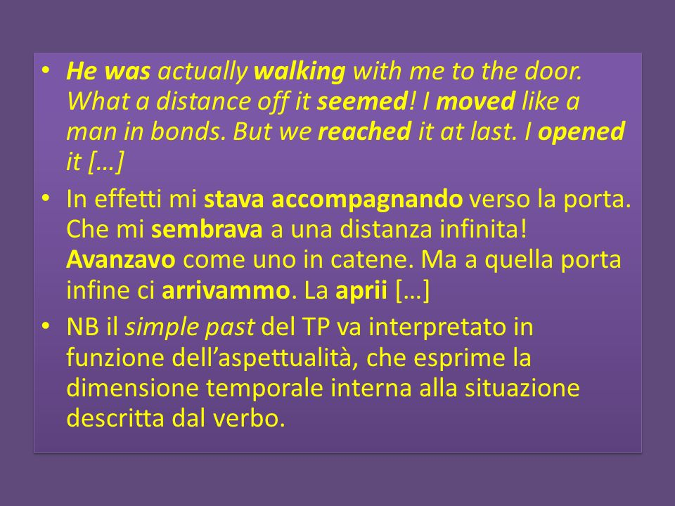 He was actually walking with me to the door. What a distance off it seemed! I moved like a man in bonds. But we reached it at last. I opened it […] In
