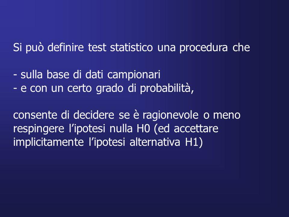 Si può definire test statistico una procedura che - sulla base di dati campionari - e con un certo grado di probabilità, consente di decidere se è rag
