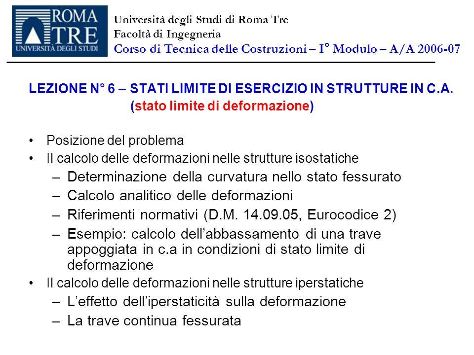 LEZIONE N° 6 – STATI LIMITE DI ESERCIZIO IN STRUTTURE IN C.A. (stato limite di deformazione) Posizione del problema Il calcolo delle deformazioni nell