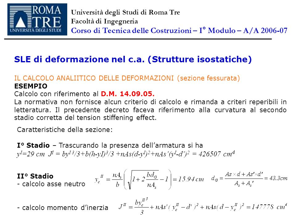 SLE di deformazione nel c.a. (Strutture isostatiche) IL CALCOLO ANALIITICO DELLE DEFORMAZIONI (sezione fessurata) ESEMPIO Calcolo con riferimento al D