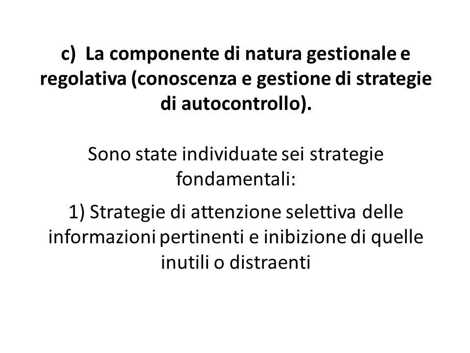 c) La componente di natura gestionale e regolativa (conoscenza e gestione di strategie di autocontrollo).