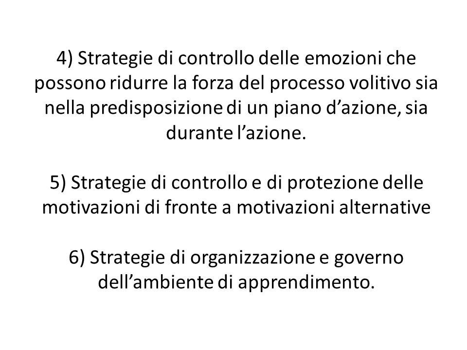 4) Strategie di controllo delle emozioni che possono ridurre la forza del processo volitivo sia nella predisposizione di un piano dazione, sia durante lazione.