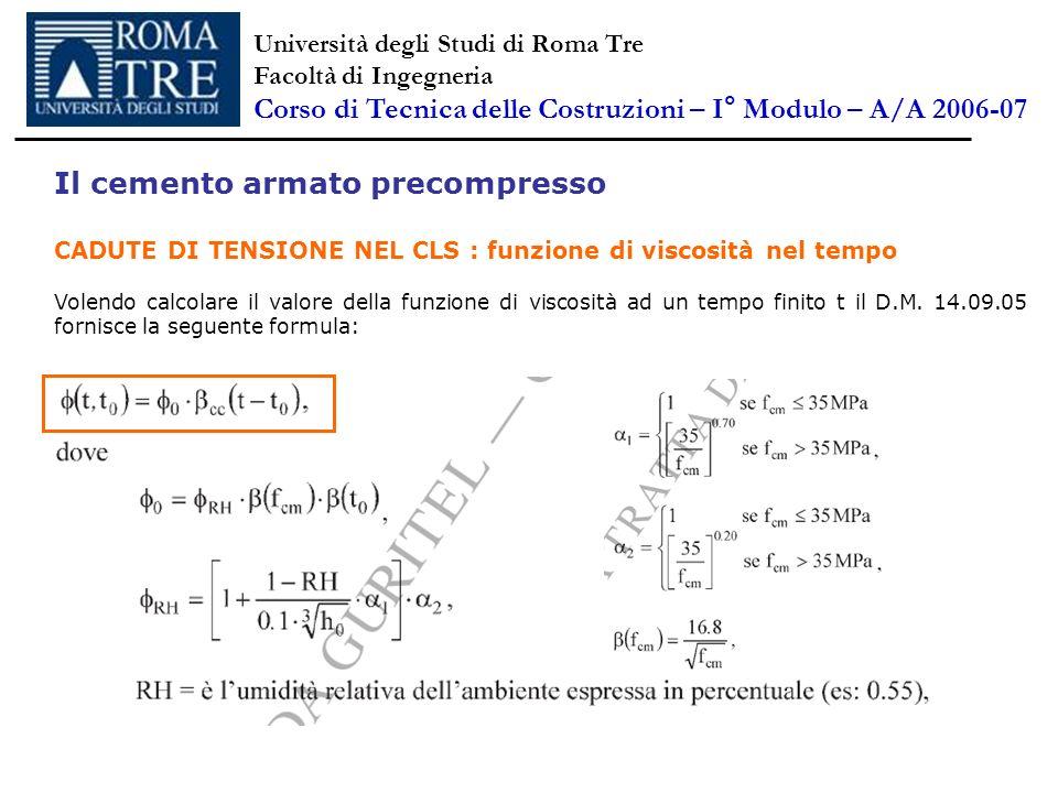 Il cemento armato precompresso CADUTE DI TENSIONE NEL CLS : funzione di viscosità nel tempo Volendo calcolare il valore della funzione di viscosità ad