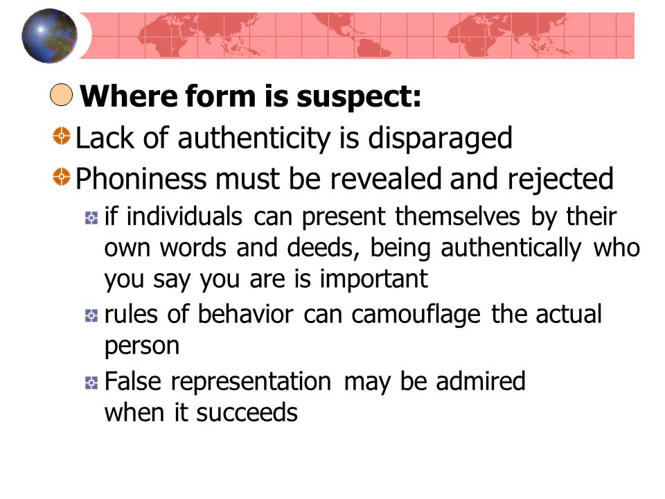 Where form is suspect: Lack of authenticity is disparaged Phoniness must be revealed and rejected if individuals can present themselves by their own w