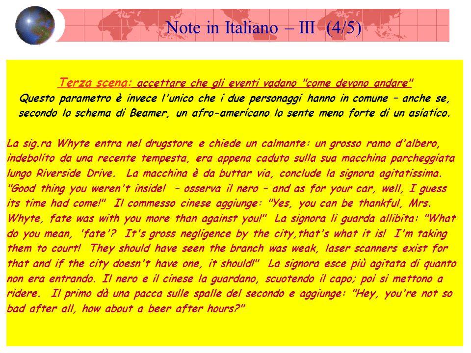 Note in Italiano – III (4/5) Terza scena: accettare che gli eventi vadano come devono andare Questo parametro è invece l unico che i due personaggi hanno in comune – anche se, secondo lo schema di Beamer, un afro-americano lo sente meno forte di un asiatico.