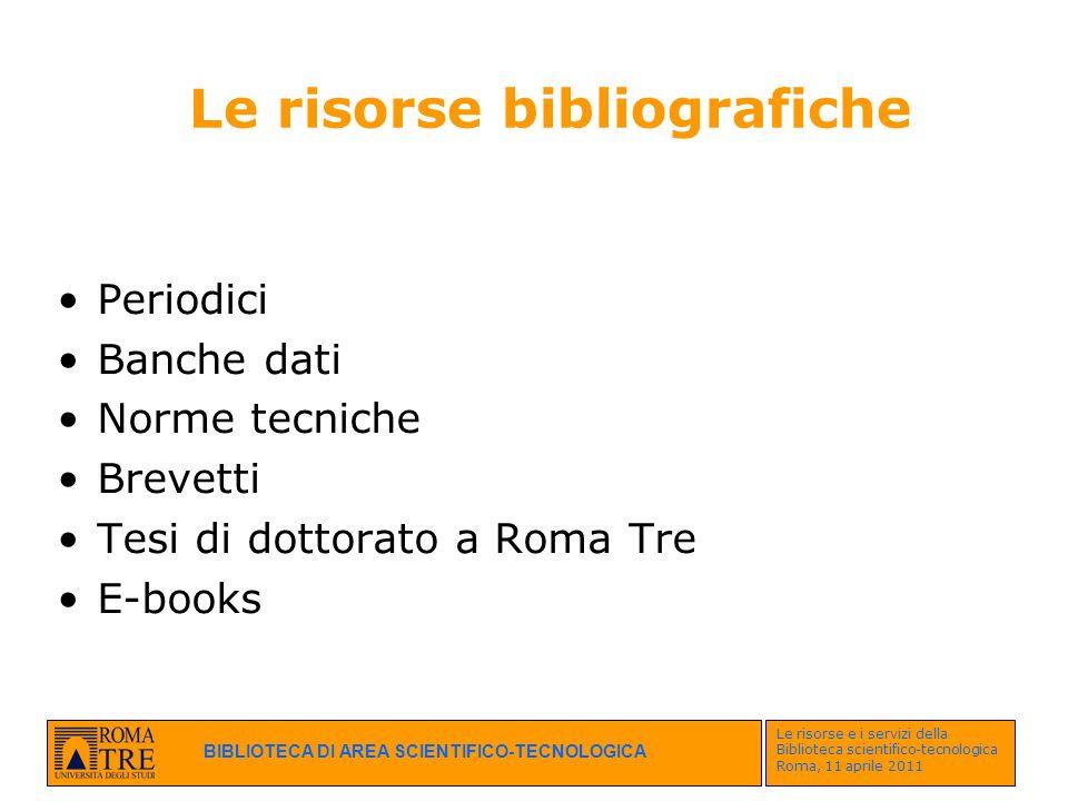BIBLIOTECA DI AREA SCIENTIFICO-TECNOLOGICA Le risorse e i servizi della Biblioteca scientifico-tecnologica Roma, 11 aprile 2011 Periodici Banche dati
