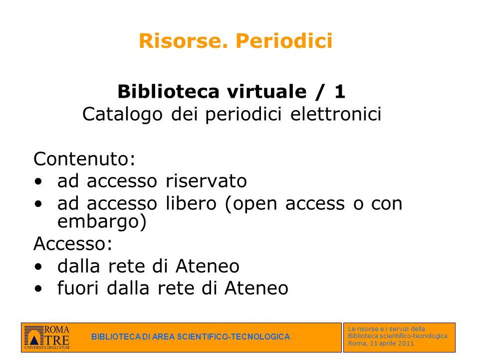 BIBLIOTECA DI AREA SCIENTIFICO-TECNOLOGICA Le risorse e i servizi della Biblioteca scientifico-tecnologica Roma, 11 aprile 2011 Biblioteca virtuale /