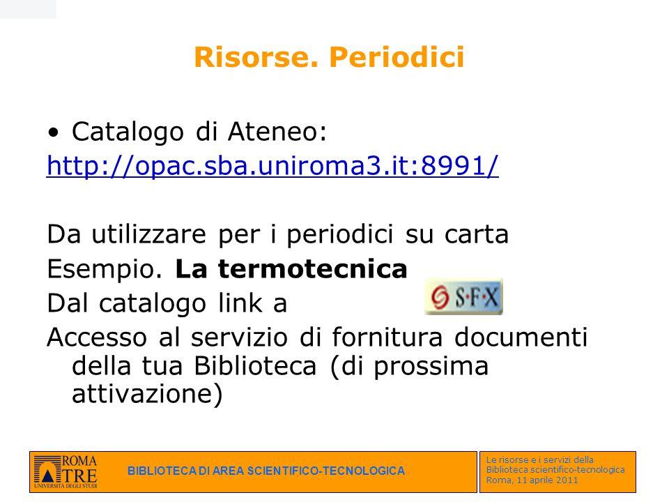BIBLIOTECA DI AREA SCIENTIFICO-TECNOLOGICA Le risorse e i servizi della Biblioteca scientifico-tecnologica Roma, 11 aprile 2011 Risorse. Periodici Cat