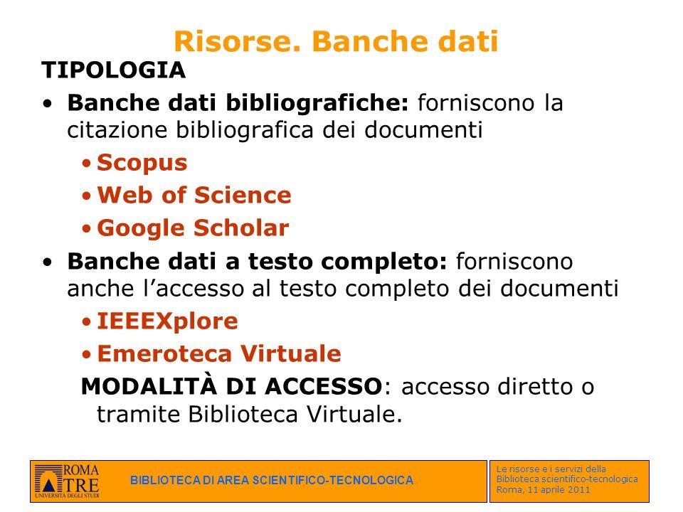BIBLIOTECA DI AREA SCIENTIFICO-TECNOLOGICA Le risorse e i servizi della Biblioteca scientifico-tecnologica Roma, 11 aprile 2011 Risorse. Banche dati T