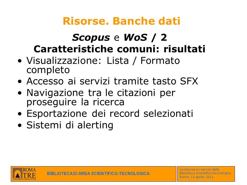 BIBLIOTECA DI AREA SCIENTIFICO-TECNOLOGICA Le risorse e i servizi della Biblioteca scientifico-tecnologica Roma, 11 aprile 2011 Risorse. Banche dati S