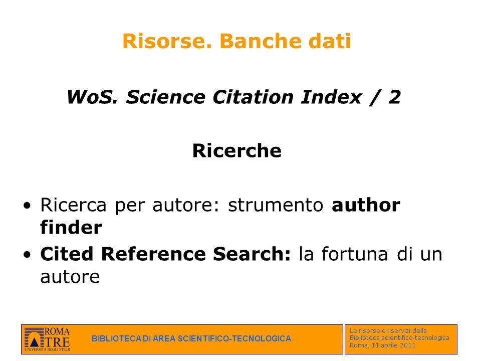 BIBLIOTECA DI AREA SCIENTIFICO-TECNOLOGICA Le risorse e i servizi della Biblioteca scientifico-tecnologica Roma, 11 aprile 2011 Risorse. Banche dati W