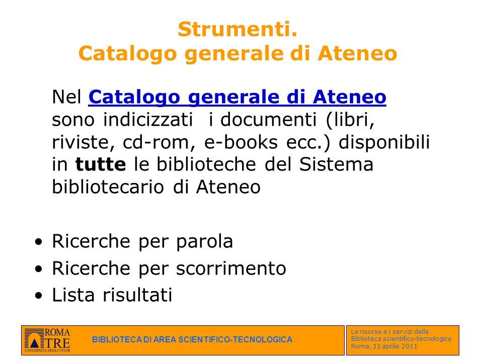 BIBLIOTECA DI AREA SCIENTIFICO-TECNOLOGICA Le risorse e i servizi della Biblioteca scientifico-tecnologica Roma, 11 aprile 2011 Strumenti. Catalogo ge