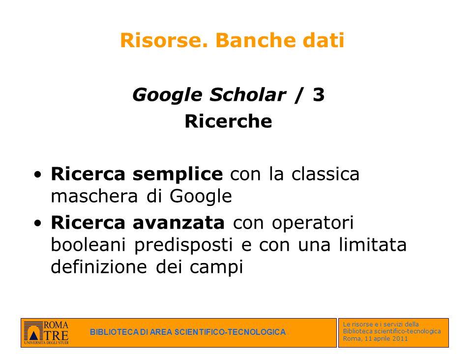 BIBLIOTECA DI AREA SCIENTIFICO-TECNOLOGICA Le risorse e i servizi della Biblioteca scientifico-tecnologica Roma, 11 aprile 2011 Risorse. Banche dati G