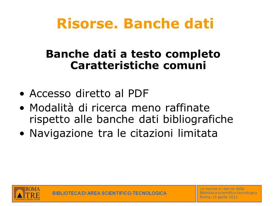 BIBLIOTECA DI AREA SCIENTIFICO-TECNOLOGICA Le risorse e i servizi della Biblioteca scientifico-tecnologica Roma, 11 aprile 2011 Risorse. Banche dati B