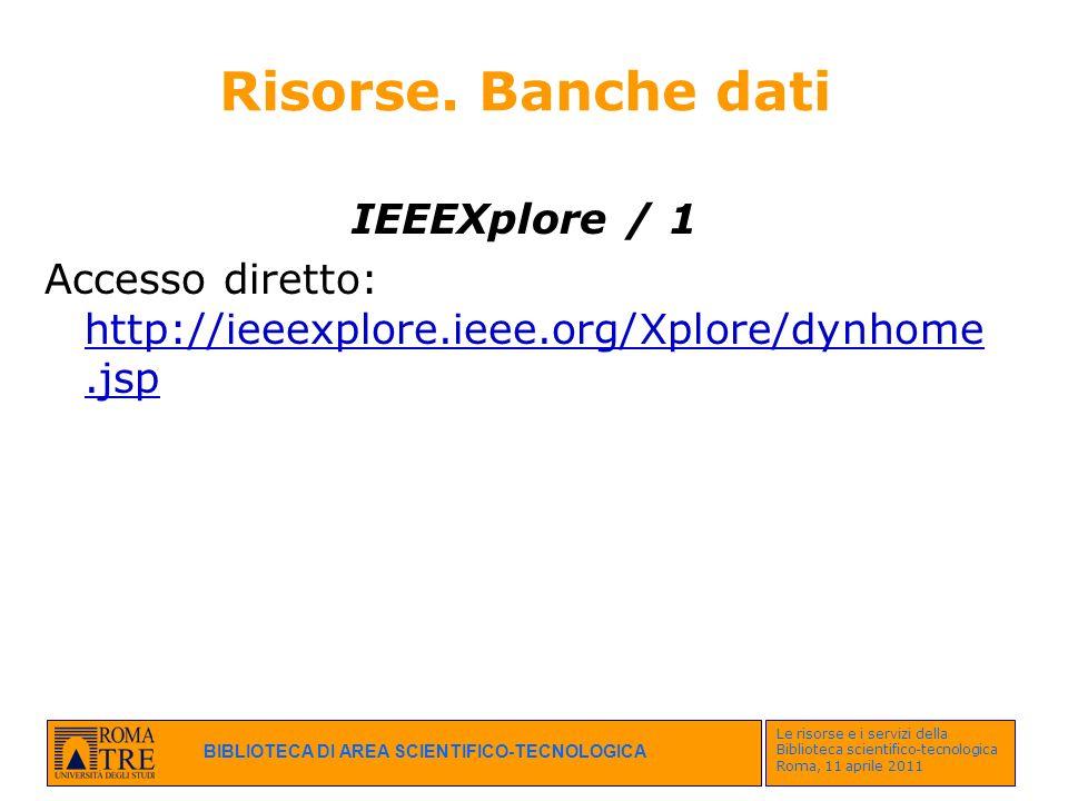 BIBLIOTECA DI AREA SCIENTIFICO-TECNOLOGICA Le risorse e i servizi della Biblioteca scientifico-tecnologica Roma, 11 aprile 2011 Risorse. Banche dati I