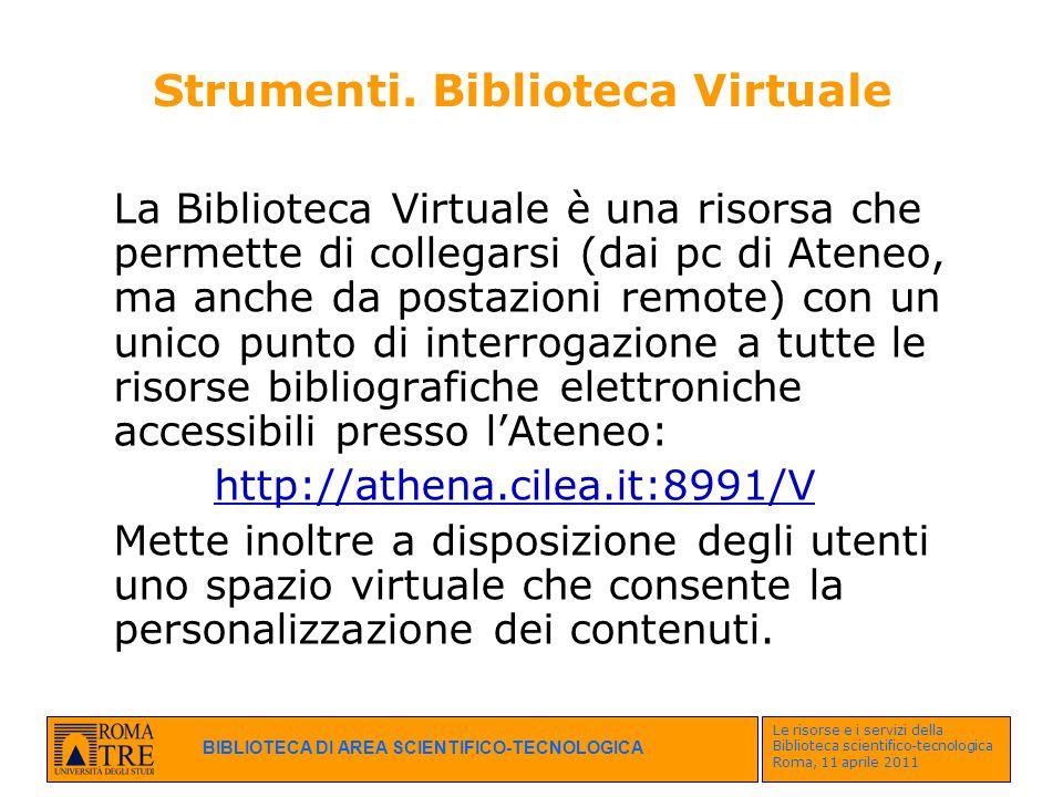BIBLIOTECA DI AREA SCIENTIFICO-TECNOLOGICA Le risorse e i servizi della Biblioteca scientifico-tecnologica Roma, 11 aprile 2011 Strumenti. Biblioteca