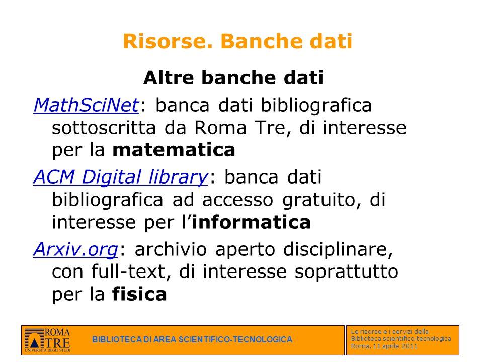 BIBLIOTECA DI AREA SCIENTIFICO-TECNOLOGICA Le risorse e i servizi della Biblioteca scientifico-tecnologica Roma, 11 aprile 2011 Risorse. Banche dati A