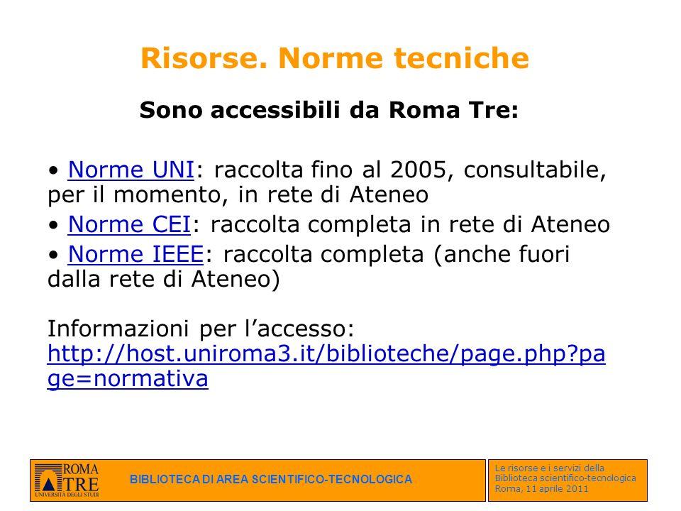BIBLIOTECA DI AREA SCIENTIFICO-TECNOLOGICA Le risorse e i servizi della Biblioteca scientifico-tecnologica Roma, 11 aprile 2011 Risorse. Norme tecnich