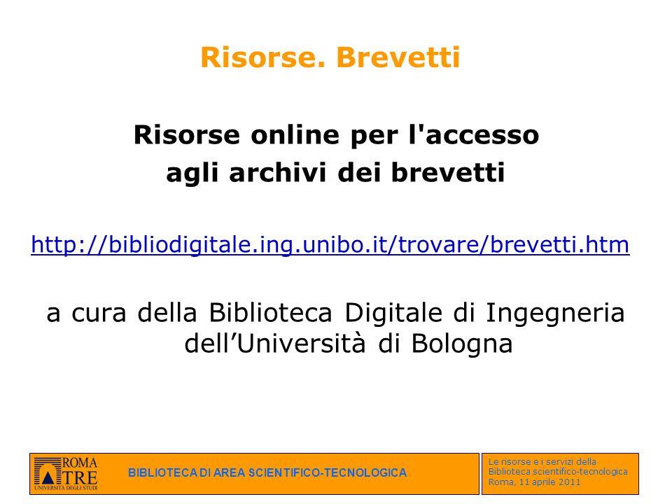 BIBLIOTECA DI AREA SCIENTIFICO-TECNOLOGICA Le risorse e i servizi della Biblioteca scientifico-tecnologica Roma, 11 aprile 2011 Risorse. Brevetti Riso