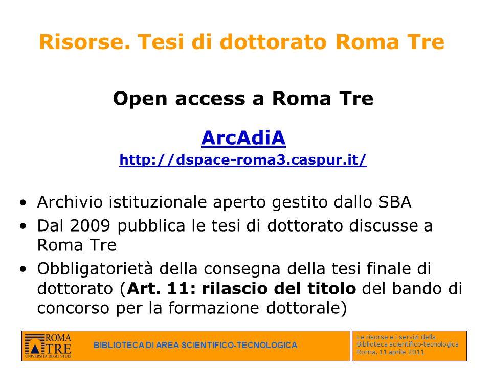 BIBLIOTECA DI AREA SCIENTIFICO-TECNOLOGICA Le risorse e i servizi della Biblioteca scientifico-tecnologica Roma, 11 aprile 2011 Risorse. Tesi di dotto