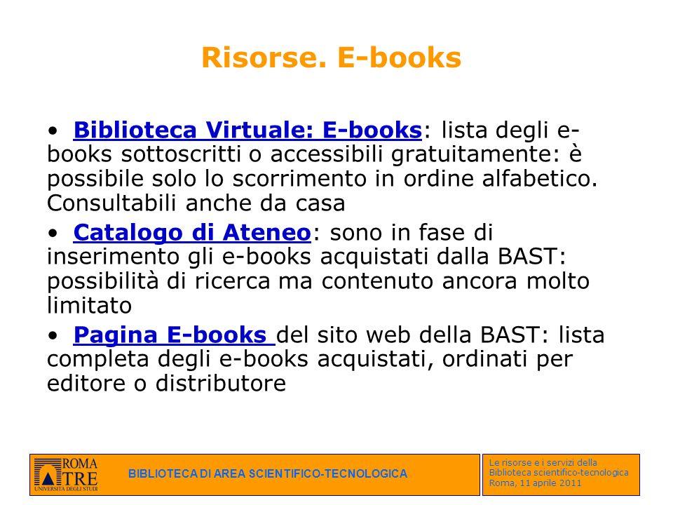 BIBLIOTECA DI AREA SCIENTIFICO-TECNOLOGICA Le risorse e i servizi della Biblioteca scientifico-tecnologica Roma, 11 aprile 2011 Risorse. E-books Bibli