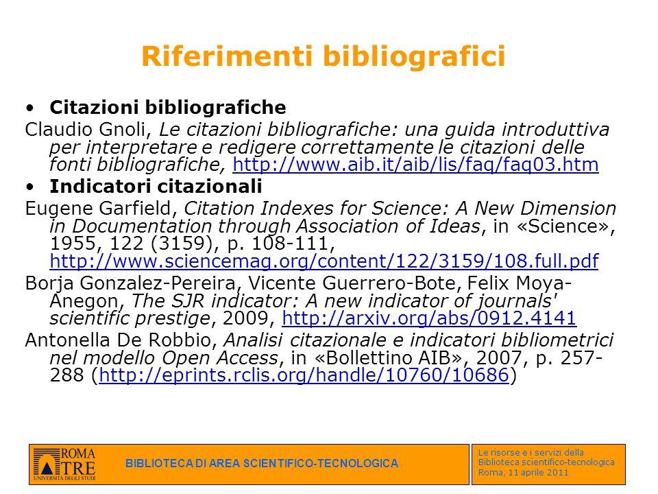 BIBLIOTECA DI AREA SCIENTIFICO-TECNOLOGICA Le risorse e i servizi della Biblioteca scientifico-tecnologica Roma, 11 aprile 2011 Riferimenti bibliograf