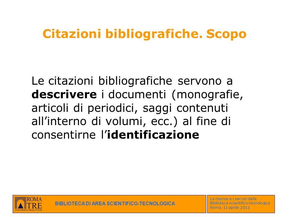 BIBLIOTECA DI AREA SCIENTIFICO-TECNOLOGICA Le risorse e i servizi della Biblioteca scientifico-tecnologica Roma, 11 aprile 2011 Citazioni bibliografic