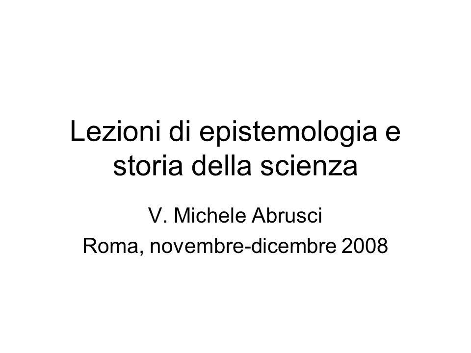 Lezioni di epistemologia e storia della scienza V. Michele Abrusci Roma, novembre-dicembre 2008