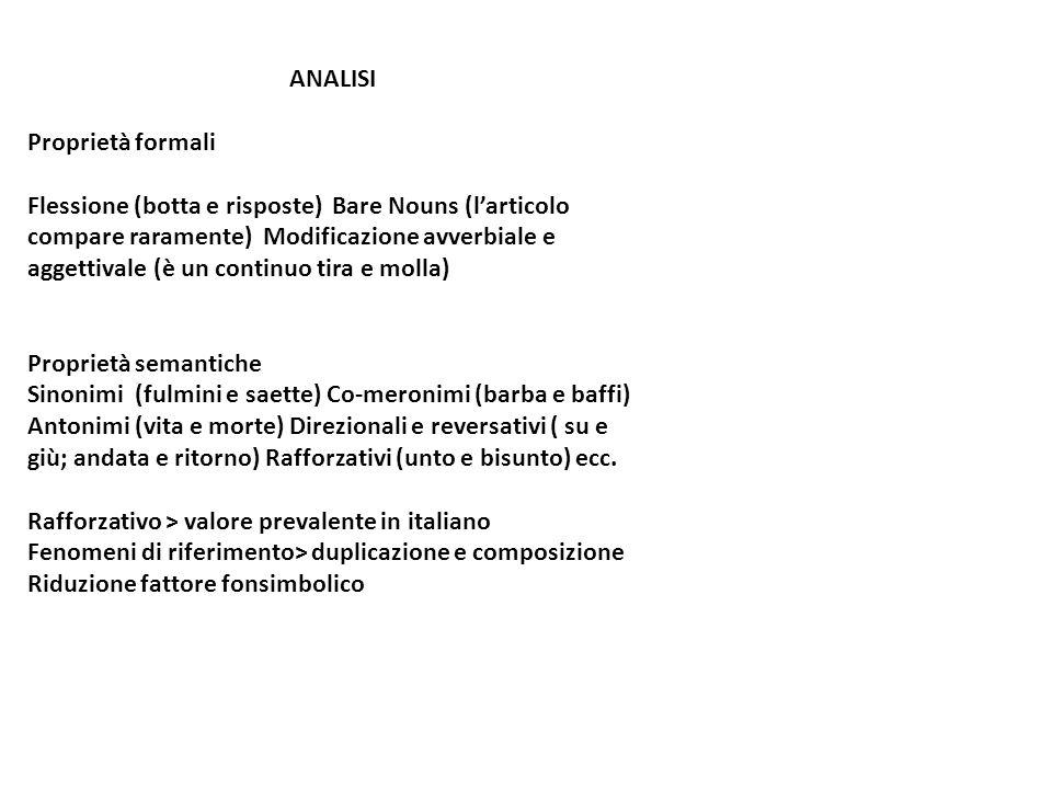 ANALISI Proprietà formali Flessione (botta e risposte) Bare Nouns (larticolo compare raramente) Modificazione avverbiale e aggettivale (è un continuo