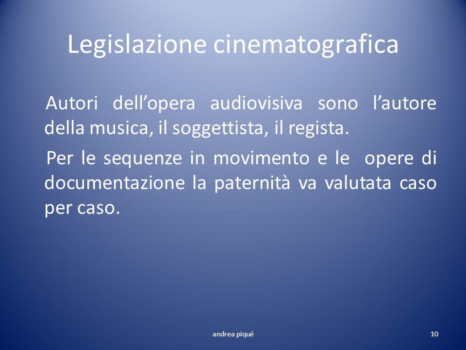 Legislazione cinematografica Autori dellopera audiovisiva sono lautore della musica, il soggettista, il regista. Per le sequenze in movimento e le ope