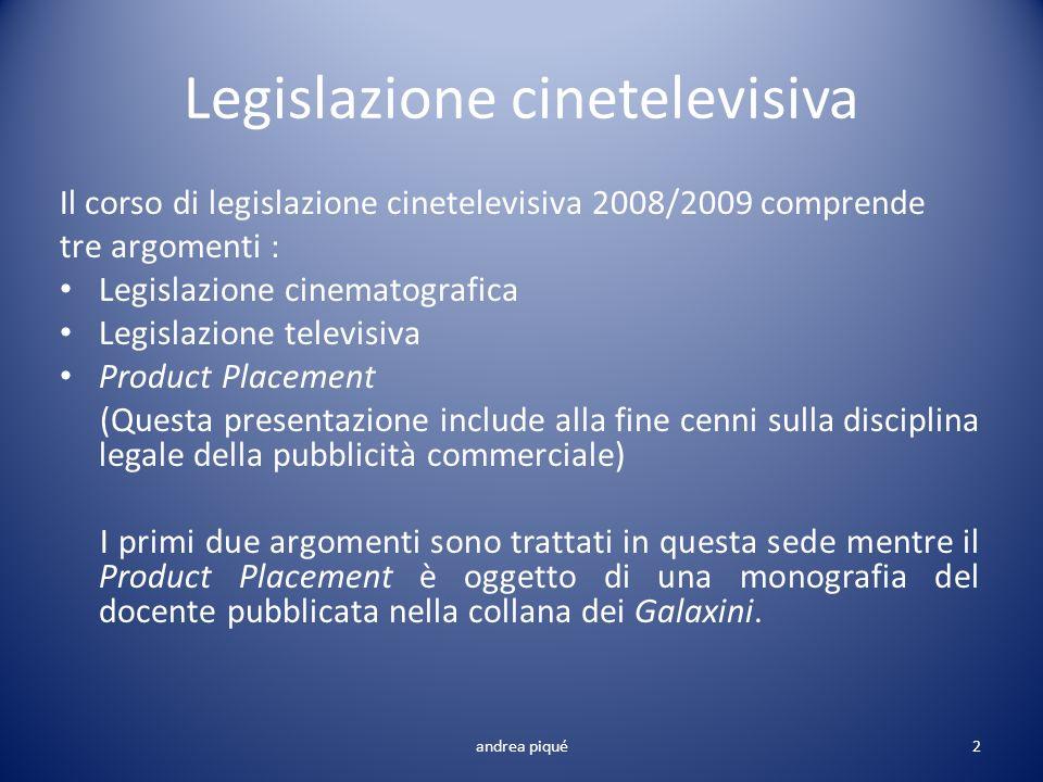 Legislazione cinetelevisiva Il corso di legislazione cinetelevisiva 2008/2009 comprende tre argomenti : Legislazione cinematografica Legislazione tele