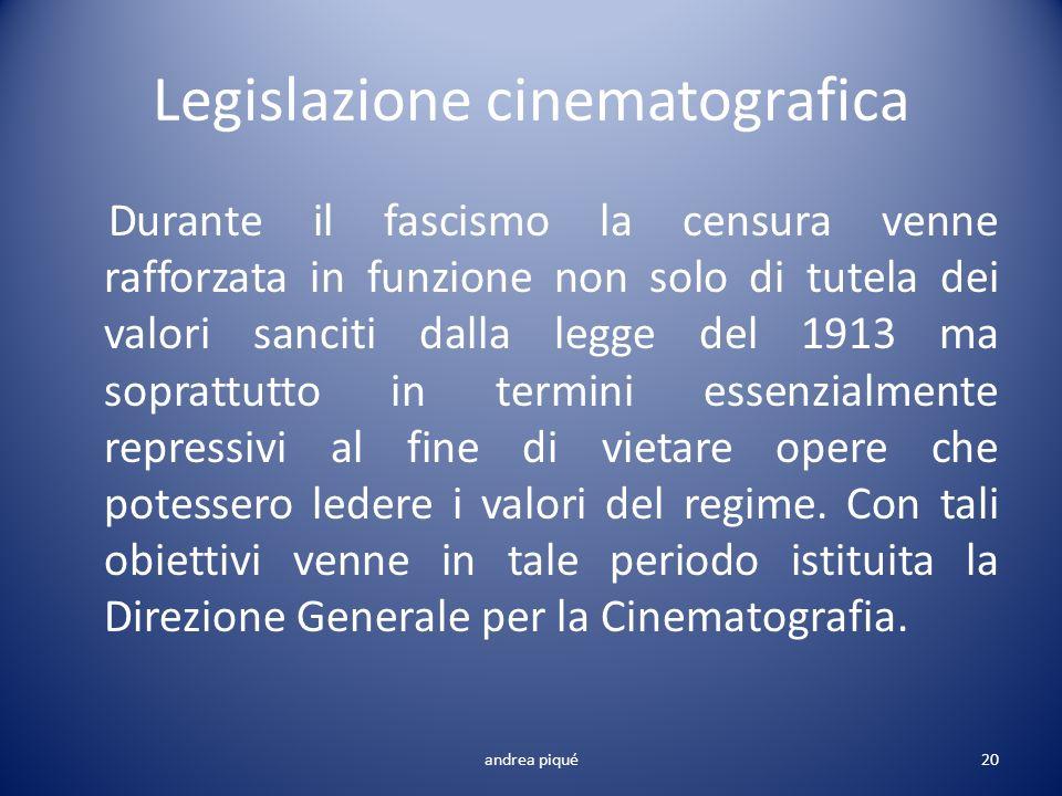 Legislazione cinematografica Durante il fascismo la censura venne rafforzata in funzione non solo di tutela dei valori sanciti dalla legge del 1913 ma