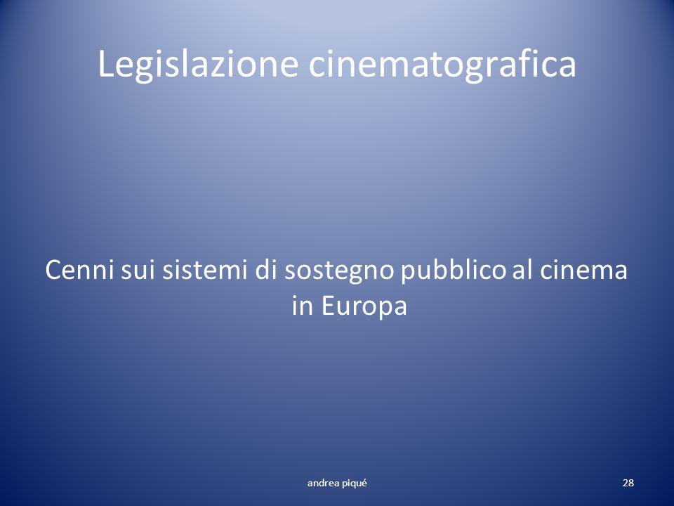 Legislazione cinematografica Cenni sui sistemi di sostegno pubblico al cinema in Europa andrea piqué28