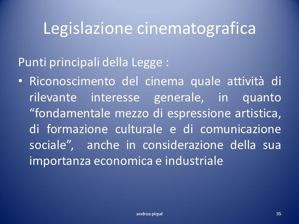 Legislazione cinematografica Punti principali della Legge : Riconoscimento del cinema quale attività di rilevante interesse generale, in quanto fondam