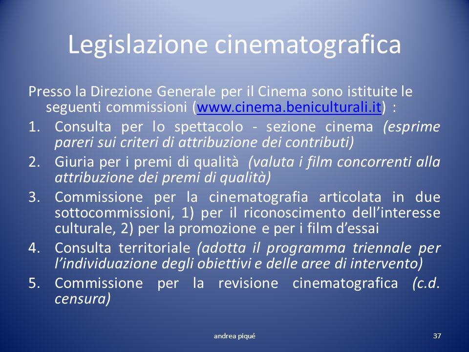 Legislazione cinematografica Presso la Direzione Generale per il Cinema sono istituite le seguenti commissioni (www.cinema.beniculturali.it) :www.cine