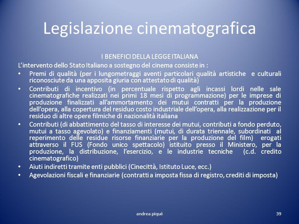 Legislazione cinematografica I BENEFICI DELLA LEGGE ITALIANA Lintervento dello Stato Italiano a sostegno del cinema consiste in : Premi di qualità (pe