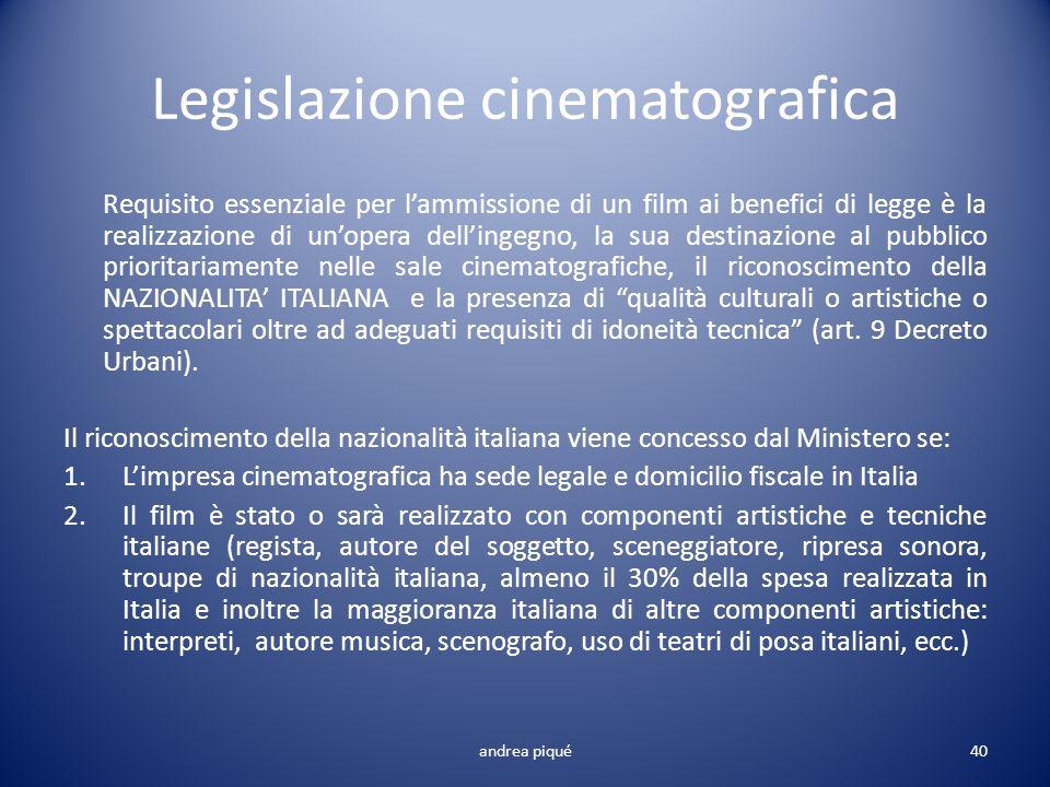 Legislazione cinematografica Requisito essenziale per lammissione di un film ai benefici di legge è la realizzazione di unopera dellingegno, la sua de