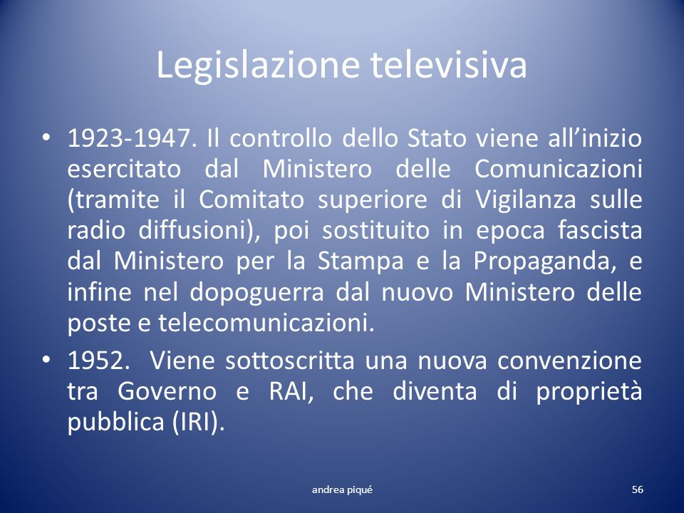 Legislazione televisiva 1923-1947. Il controllo dello Stato viene allinizio esercitato dal Ministero delle Comunicazioni (tramite il Comitato superior