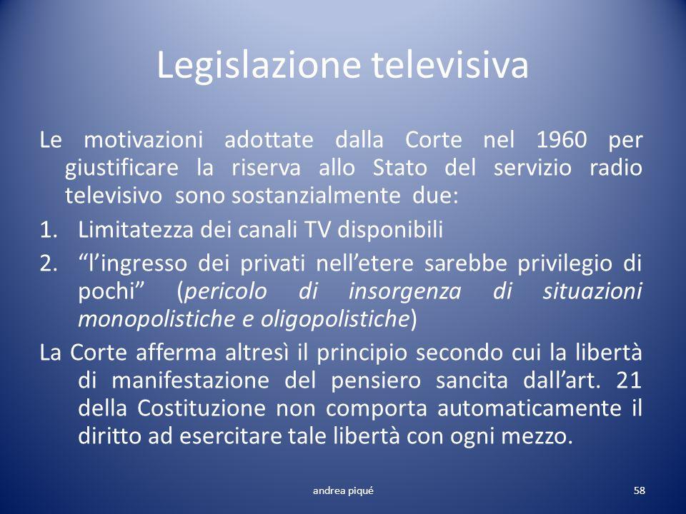 Legislazione televisiva Le motivazioni adottate dalla Corte nel 1960 per giustificare la riserva allo Stato del servizio radio televisivo sono sostanz